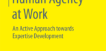 Goller, M. (2017). Human agency at work: An active approach towards expertise development. Wiesbaden: Springer VS. (COVER)